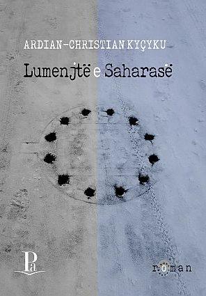 Ardian-Christian Kyçyku: Lumenjtë e Saharasë. Roman