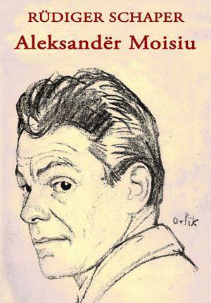 Rüdiger Schaper: Aleksandër Moisiu. Biografi
